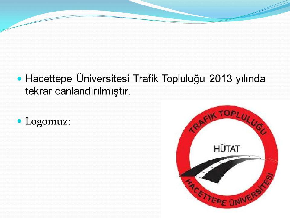 Hacettepe Üniversitesi Trafik Topluluğu 2013 yılında tekrar canlandırılmıştır. Logomuz: 2