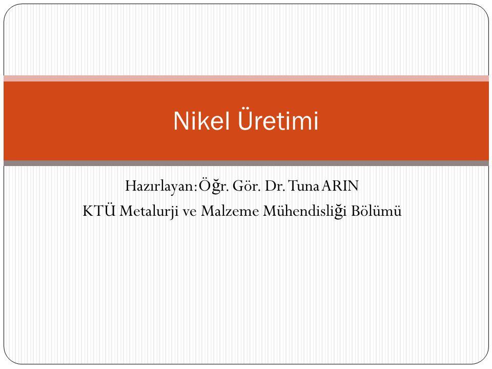Hazırlayan:Ö ğ r. Gör. Dr. Tuna ARIN KTÜ Metalurji ve Malzeme Mühendisli ğ i Bölümü Nikel Üretimi