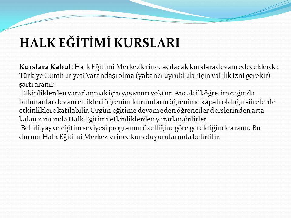 Kurslara Kabul: Halk Eğitimi Merkezlerince açılacak kurslara devam edeceklerde; Türkiye Cumhuriyeti Vatandaşı olma (yabancı uyruklular için valilik iz