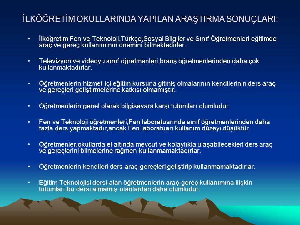 İLKÖĞRETİM OKULLARINDA YAPILAN ARAŞTIRMA SONUÇLARI: İlköğretim Fen ve Teknoloji,Türkçe,Sosyal Bilgiler ve Sınıf Öğretmenleri eğitimde araç ve gereç kullanımının önemini bilmektedirler.