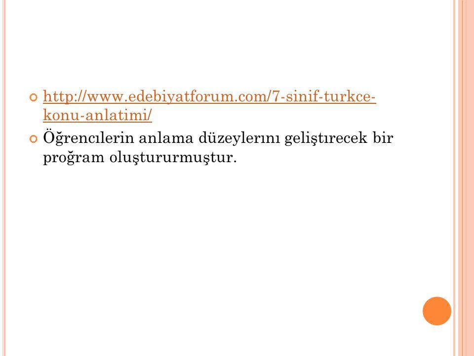 http://www.edebiyatforum.com/7-sinif-turkce- konu-anlatimi/ Öğrencılerin anlama düzeylerını geliştırecek bir proğram oluştururmuştur.