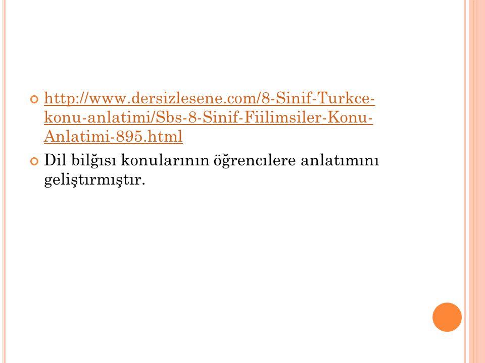 http://www.dersizlesene.com/8-Sinif-Turkce- konu-anlatimi/Sbs-8-Sinif-Fiilimsiler-Konu- Anlatimi-895.html Dil bilğısı konularının öğrencılere anlatımını geliştırmıştır.