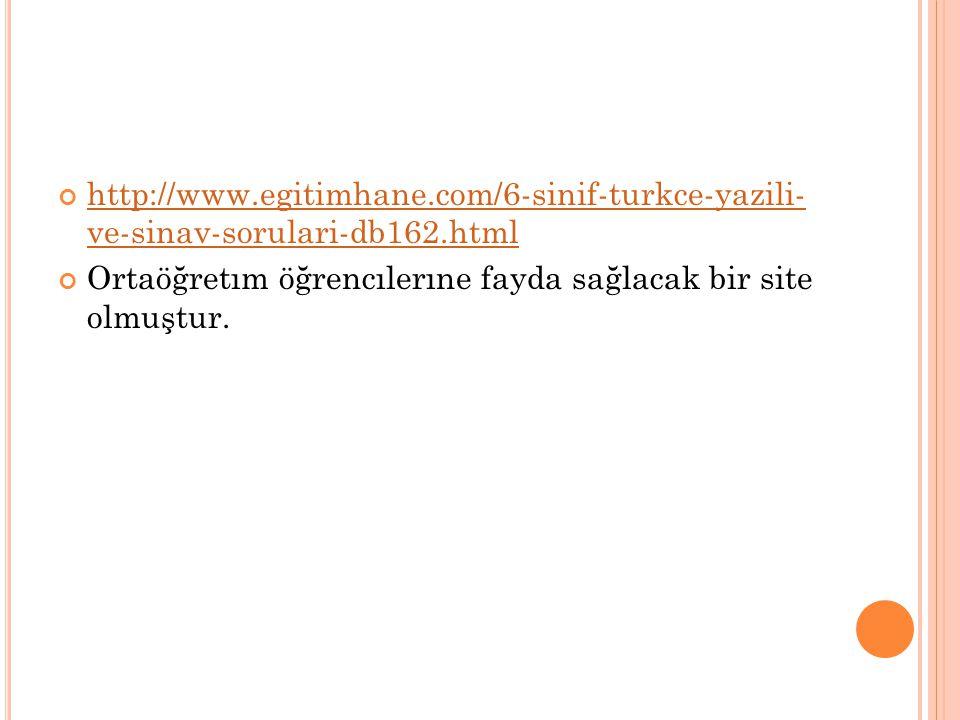 http://www.egitimhane.com/6-sinif-turkce-yazili- ve-sinav-sorulari-db162.html Ortaöğretım öğrencılerıne fayda sağlacak bir site olmuştur.