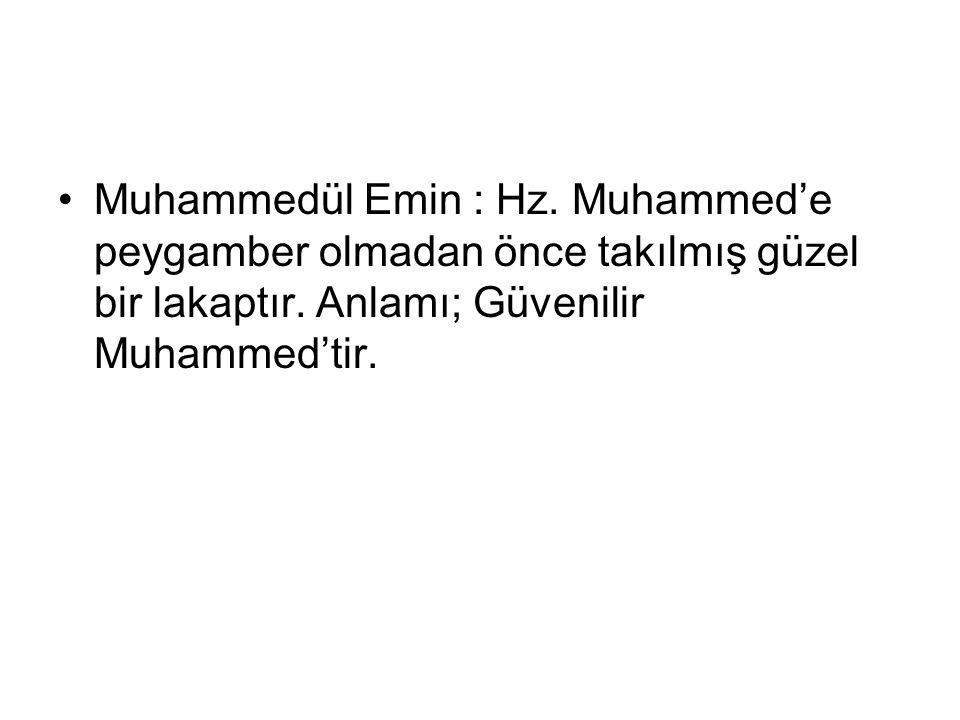 Muhammedül Emin : Hz. Muhammed'e peygamber olmadan önce takılmış güzel bir lakaptır. Anlamı; Güvenilir Muhammed'tir.