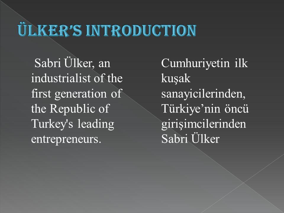 Sabri Ülker, an industrialist of the first generation of the Republic of Turkey s leading entrepreneurs.
