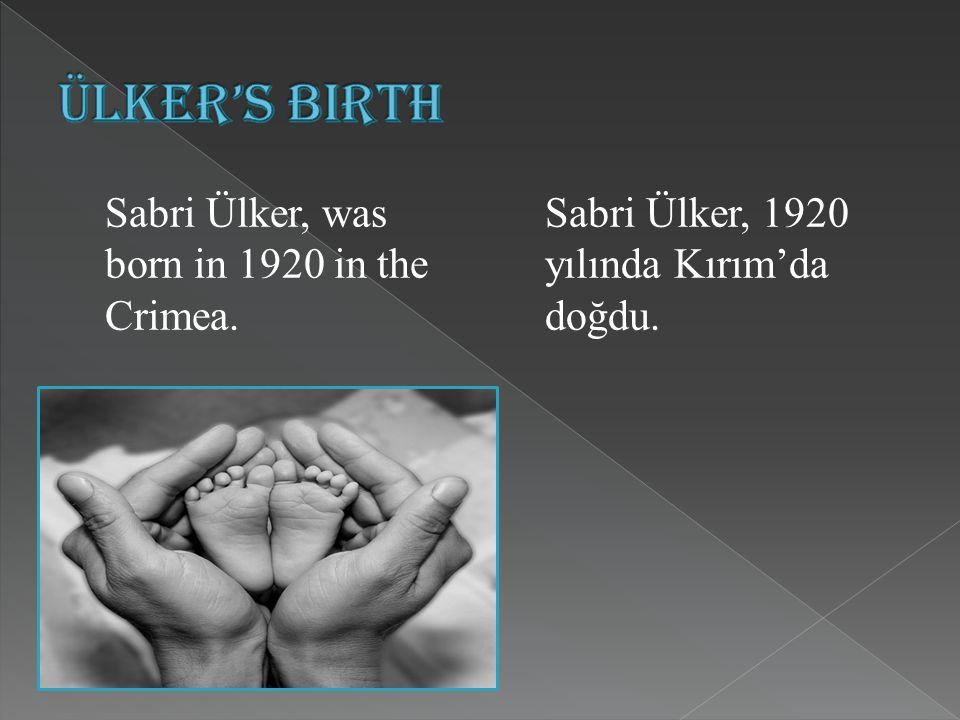 Sabri Ülker, was born in 1920 in the Crimea. Sabri Ülker, 1920 yılında Kırım'da doğdu.