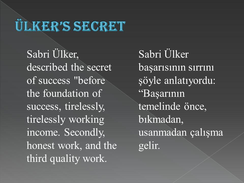 Sabri Ülker, described the secret of success before the foundation of success, tirelessly, tirelessly working income.