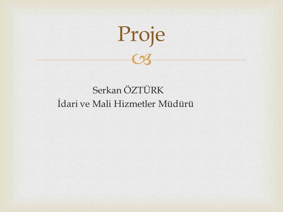  Proje Serkan ÖZTÜRK İdari ve Mali Hizmetler Müdürü