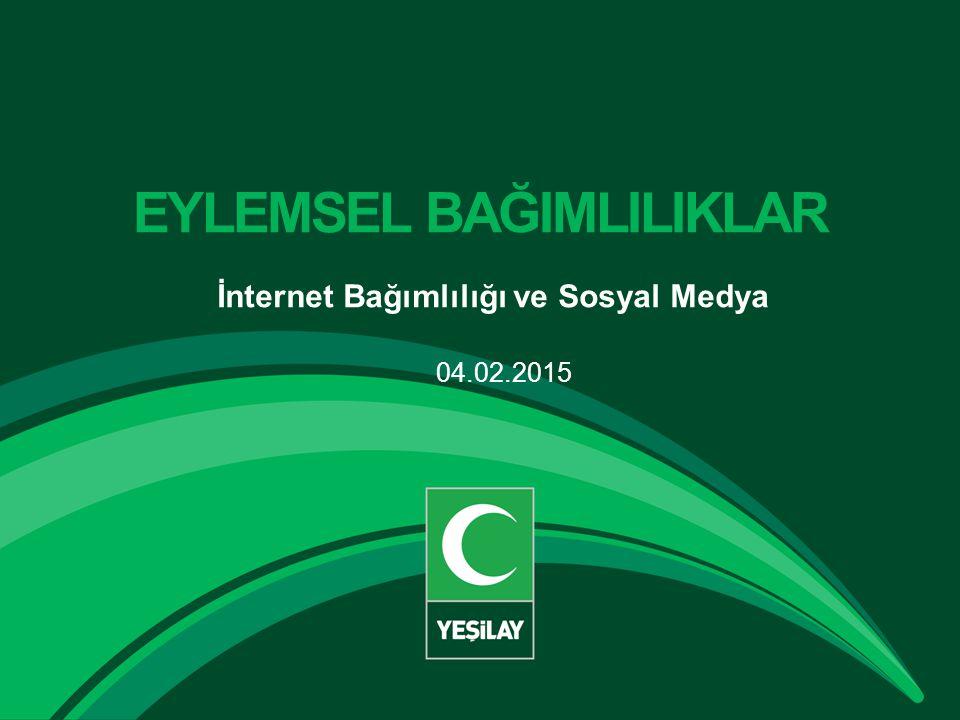 EYLEMSEL BAĞIMLILIKLAR İnternet Bağımlılığı ve Sosyal Medya 04.02.2015