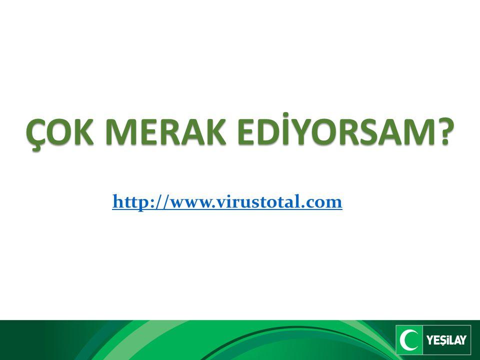 ÇOK MERAK EDİYORSAM? http://www.virustotal.com