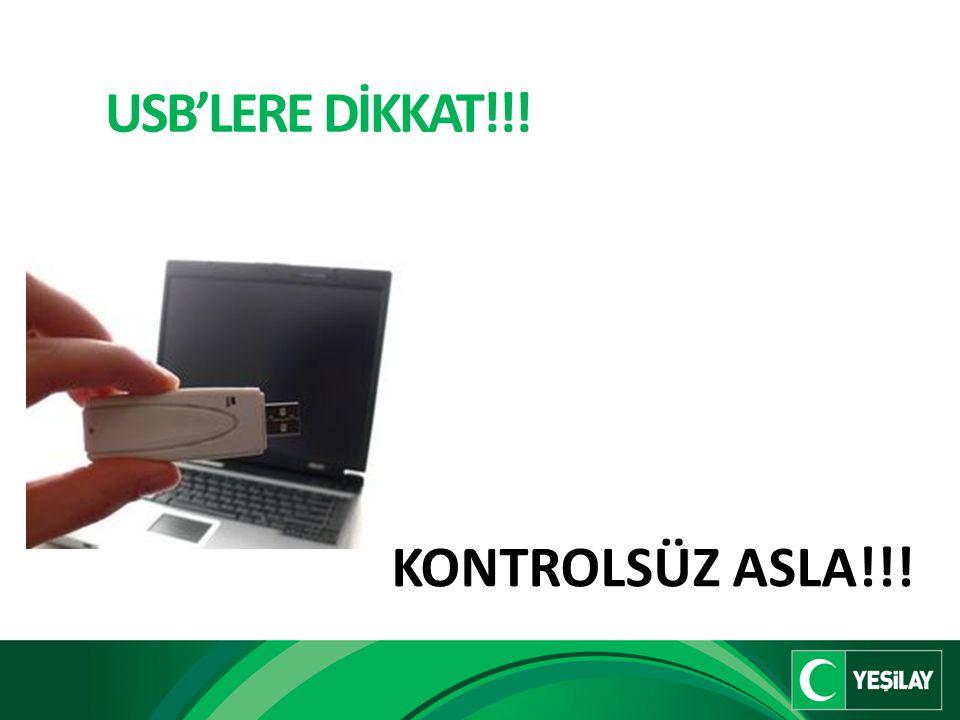 USB'LERE DİKKAT!!! KONTROLSÜZ ASLA!!!