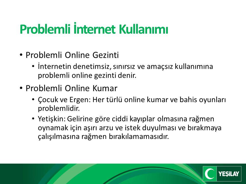 Problemli İnternet Kullanımı Problemli Online Gezinti İnternetin denetimsiz, sınırsız ve amaçsız kullanımına problemli online gezinti denir.
