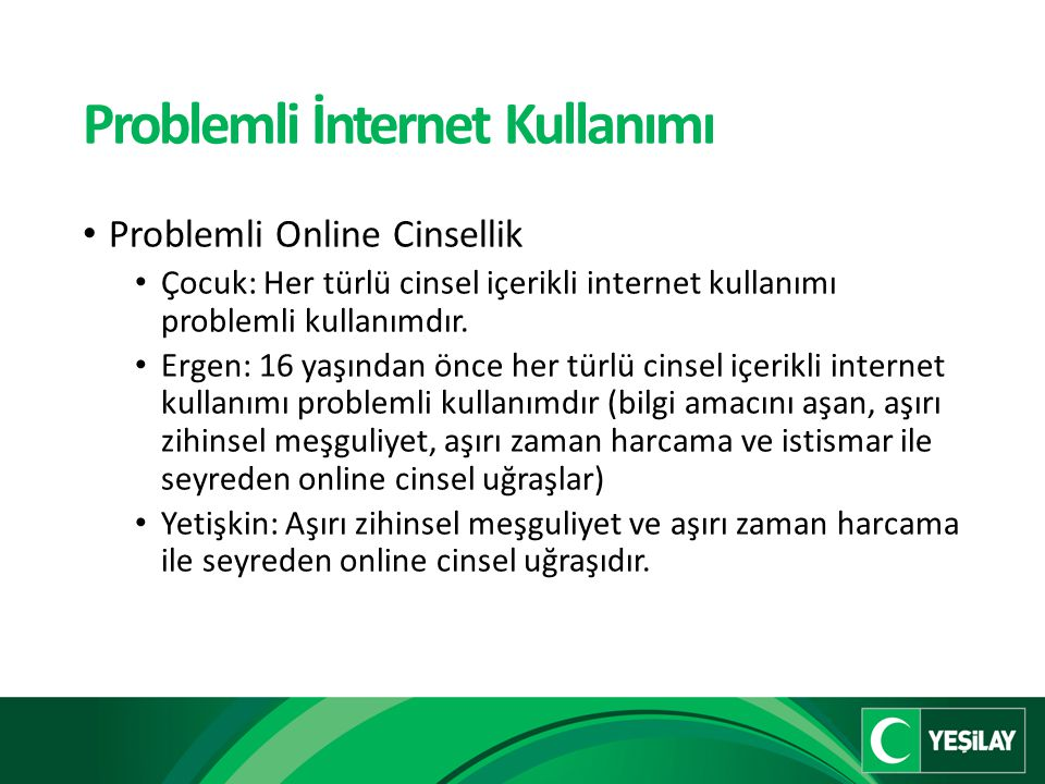 Problemli İnternet Kullanımı Problemli Online Cinsellik Çocuk: Her türlü cinsel içerikli internet kullanımı problemli kullanımdır.