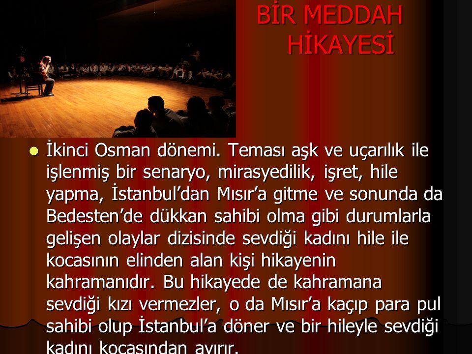 BİR MEDDAH HİKAYESİ BİR MEDDAH HİKAYESİ İkinci Osman dönemi.