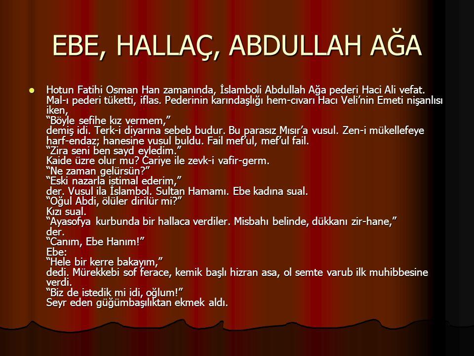 EBE, HALLAÇ, ABDULLAH AĞA Hotun Fatihi Osman Han zamanında, İslamboli Abdullah Ağa pederi Haci Ali vefat.