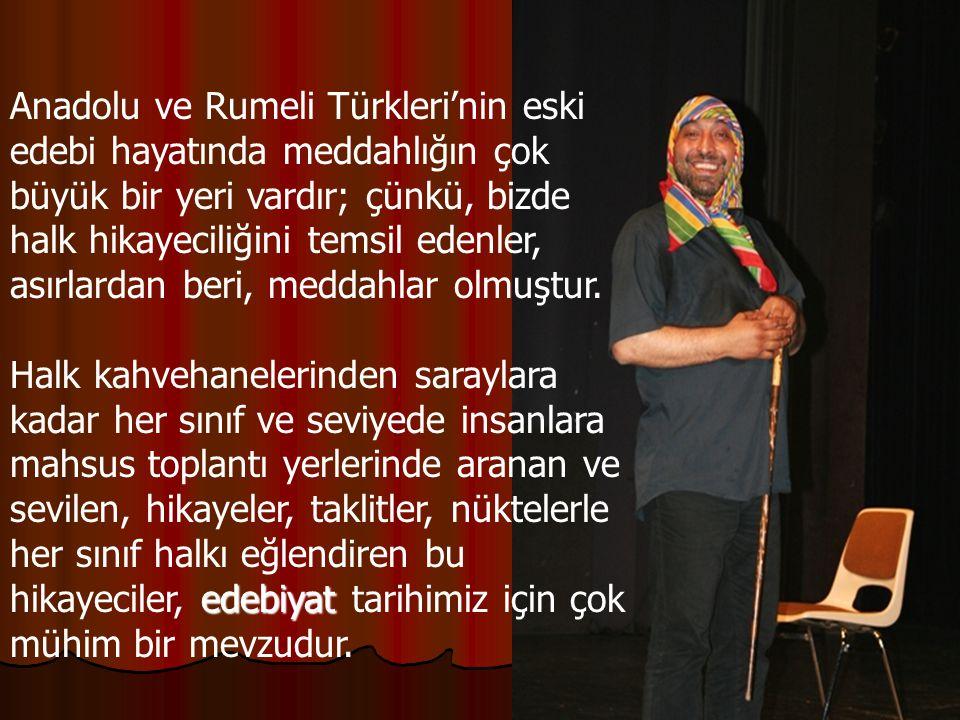 Anadolu ve Rumeli Türkleri'nin eski edebi hayatında meddahlığın çok büyük bir yeri vardır; çünkü, bizde halk hikayeciliğini temsil edenler, asırlardan beri, meddahlar olmuştur.