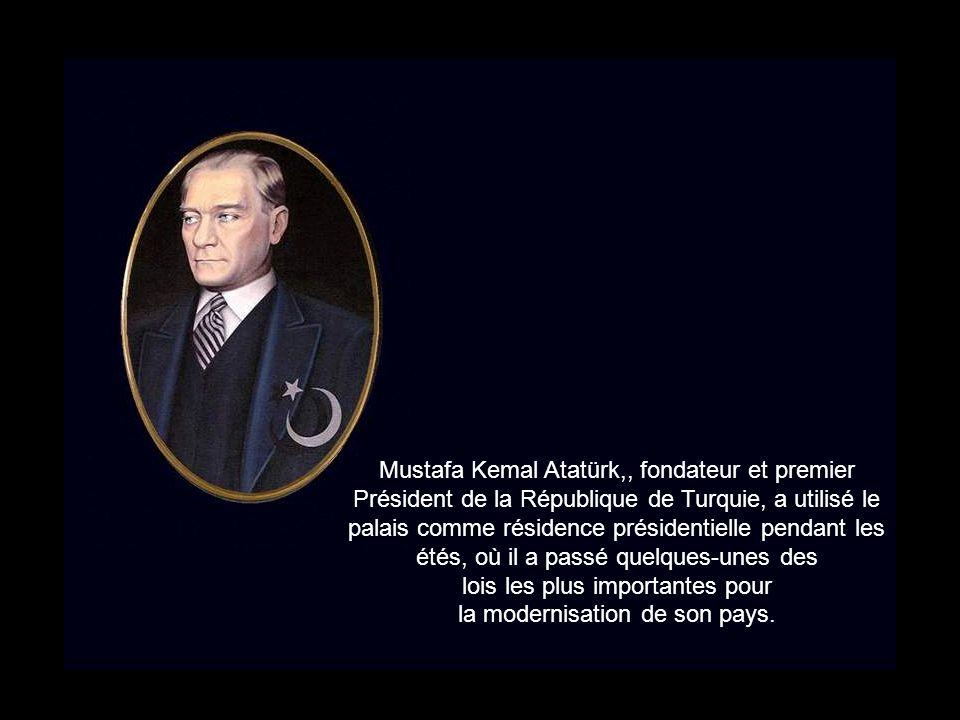 Mustafa Kemal Atatürk,, fondateur et premier Président de la République de Turquie, a utilisé le palais comme résidence présidentielle pendant les étés, où il a passé quelques-unes des lois les plus importantes pour la modernisation de son pays.