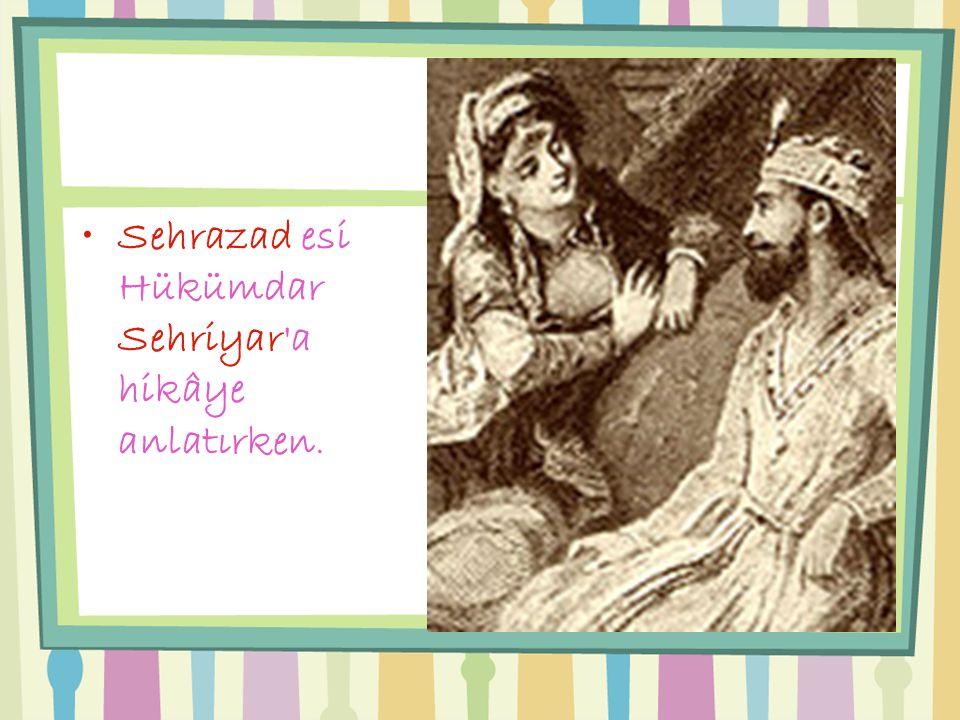 Sehrazad esi Hükümdar Sehriyar'a hikâye anlatırken.