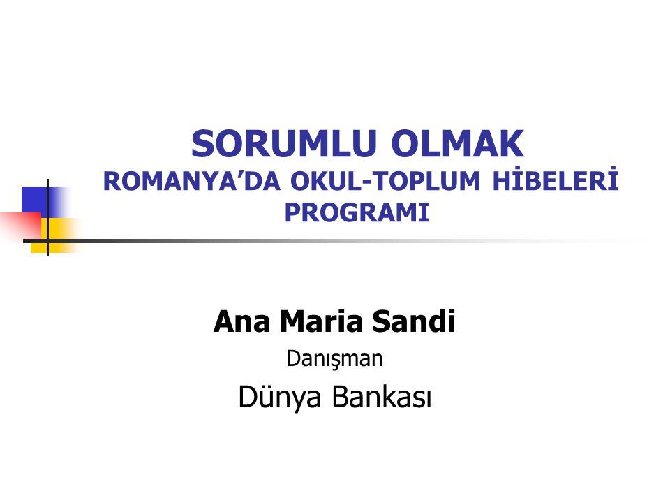SORUMLU OLMAK ROMANYA'DA OKUL-TOPLUM HİBELERİ PROGRAMI Ana Maria Sandi Danışman Dünya Bankası