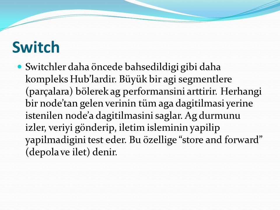 Switch Switchler daha öncede bahsedildigi gibi daha kompleks Hub'lardir.