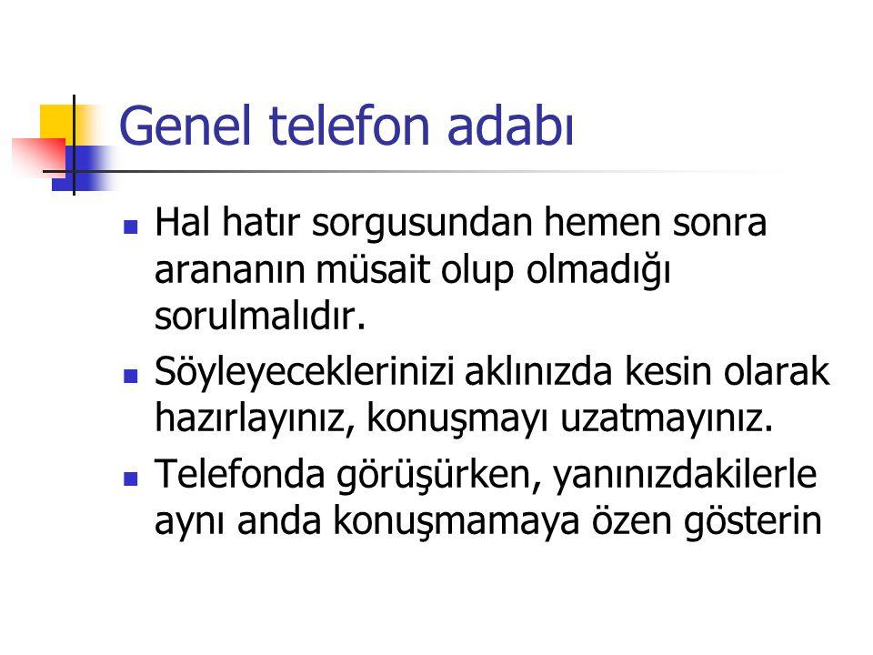 Genel telefon adabı Hal hatır sorgusundan hemen sonra arananın müsait olup olmadığı sorulmalıdır. Söyleyeceklerinizi aklınızda kesin olarak hazırlayın