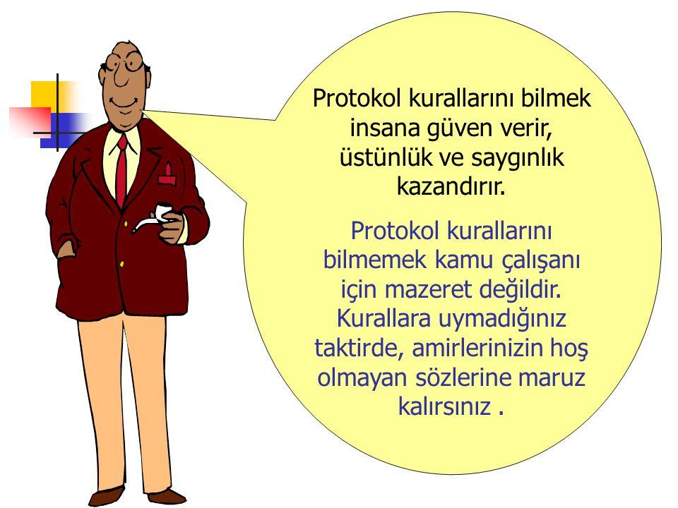 Protokol kurallarını bilmek insana güven verir, üstünlük ve saygınlık kazandırır. Protokol kurallarını bilmemek kamu çalışanı için mazeret değildir. K