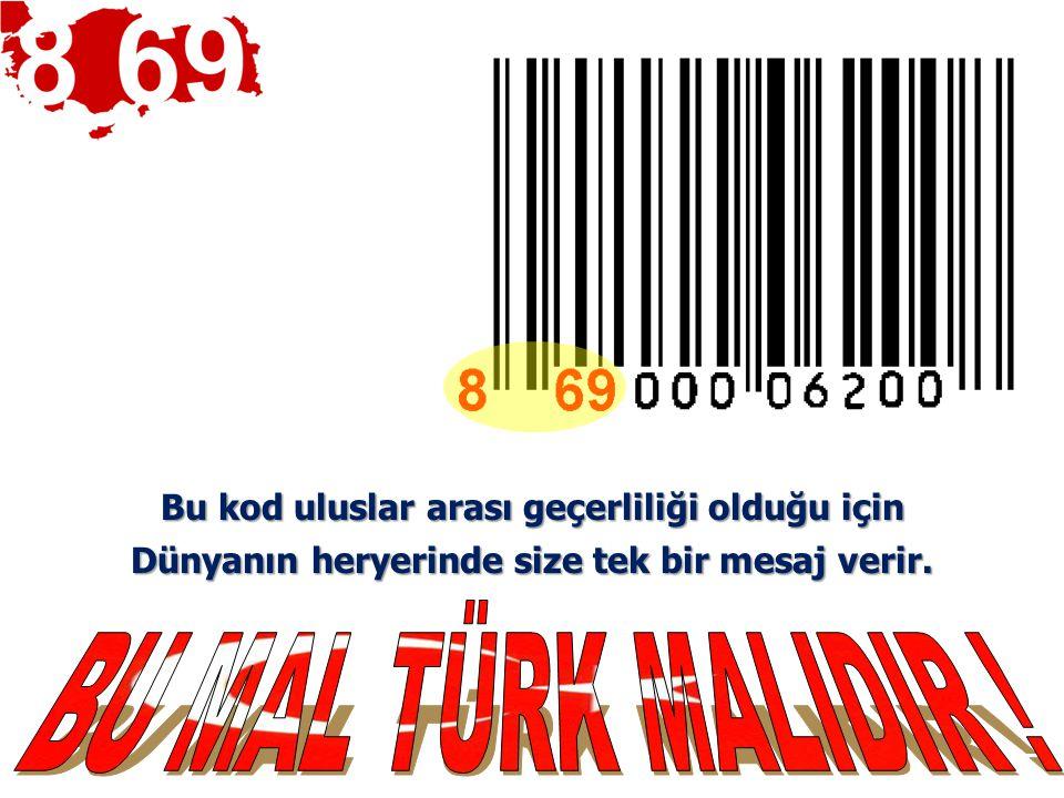 Yerli Malı ürünü bilmenin en pratik yolu; ürünün barkoduna bakmak. Barkod 8 69 69 rakamları ile başlıyorsa TÜRK MALI'dır.