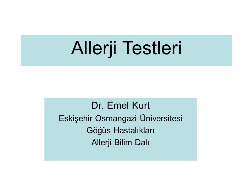 Dr. Emel Kurt Eskişehir Osmangazi Üniversitesi Göğüs Hastalıkları Allerji Bilim Dalı Allerji Testleri