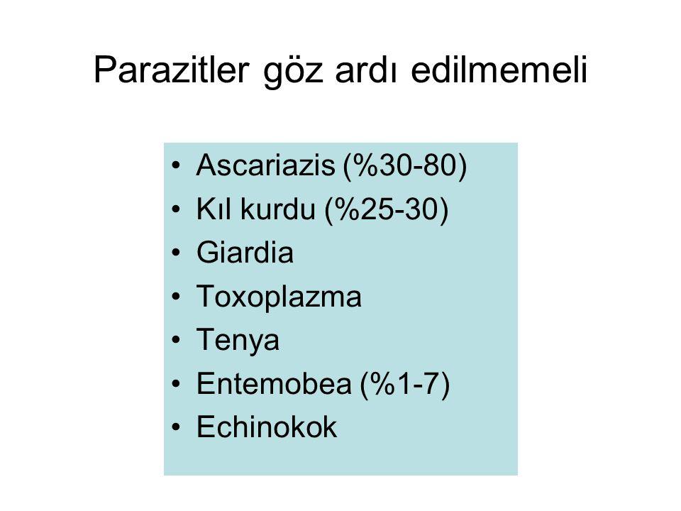 Parazitler göz ardı edilmemeli Ascariazis (%30-80) Kıl kurdu (%25-30) Giardia Toxoplazma Tenya Entemobea (%1-7) Echinokok