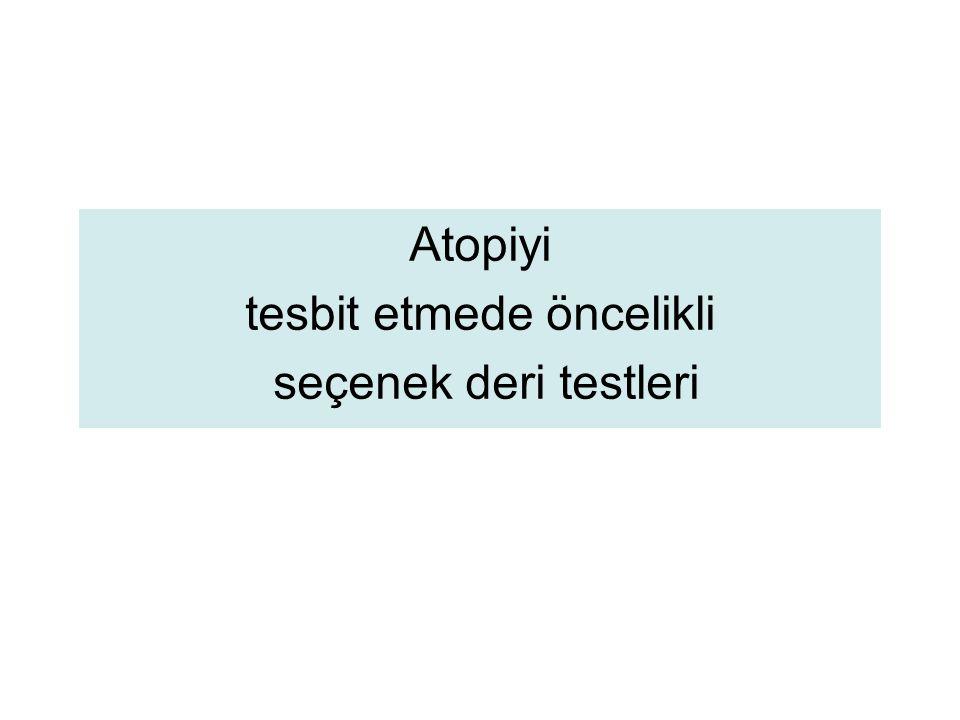 Atopiyi tesbit etmede öncelikli seçenek deri testleri