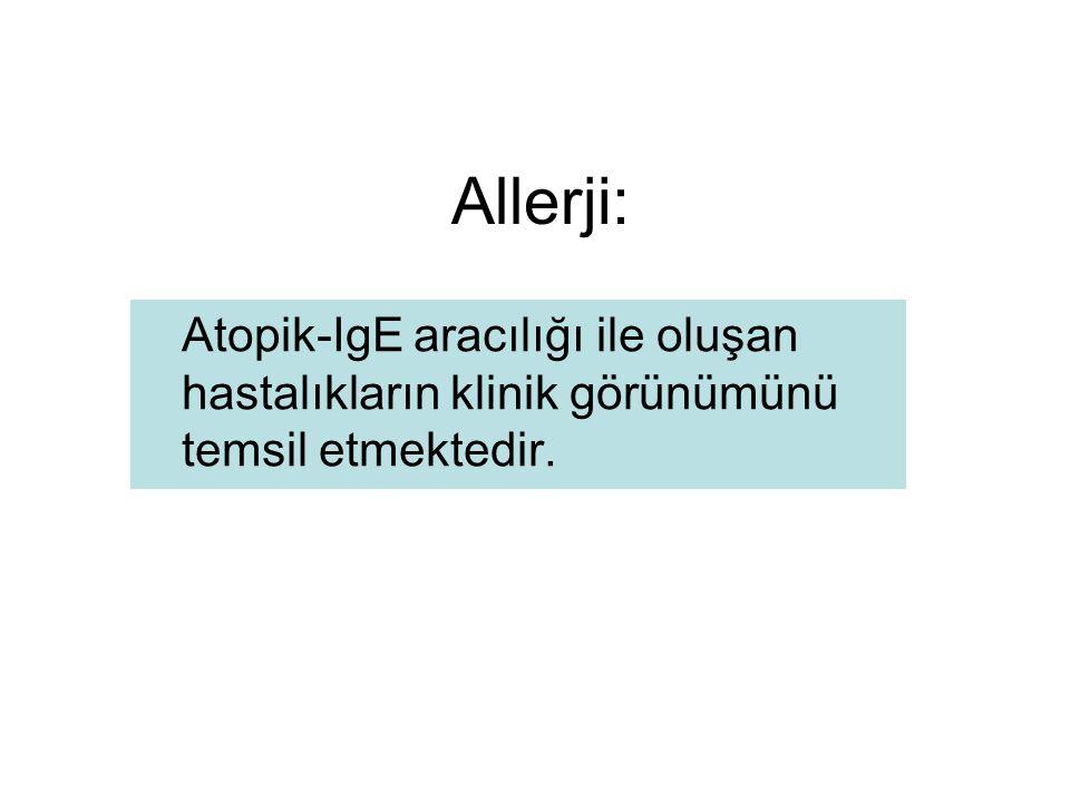 Allerji: Atopik-IgE aracılığı ile oluşan hastalıkların klinik görünümünü temsil etmektedir.