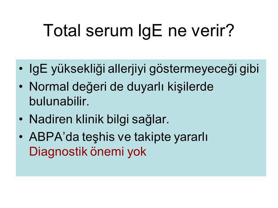 Total serum IgE ne verir? IgE yüksekliği allerjiyi göstermeyeceği gibi Normal değeri de duyarlı kişilerde bulunabilir. Nadiren klinik bilgi sağlar. AB