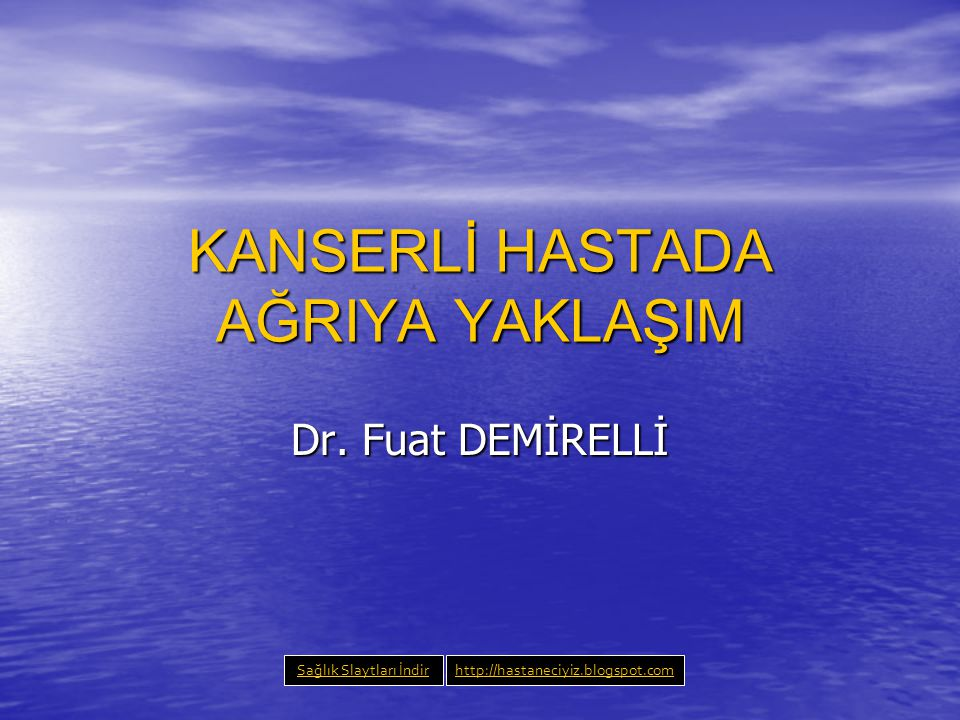 KANSERLİ HASTADA AĞRIYA YAKLAŞIM Dr.
