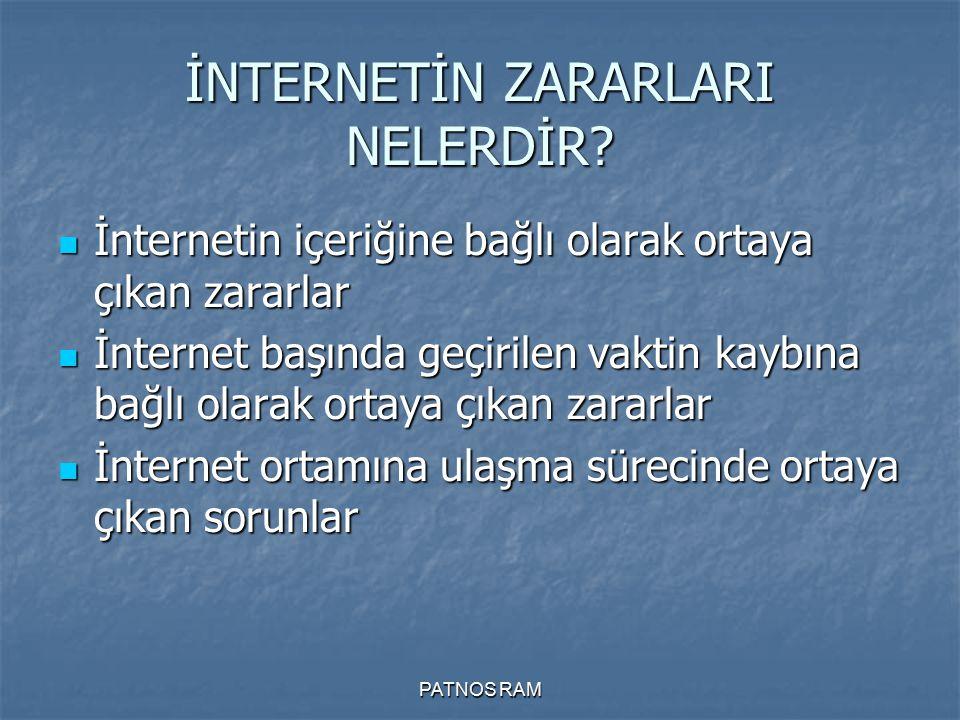 PATNOS RAM İNTERNETİN ZARARLARI NELERDİR? İnternetin içeriğine bağlı olarak ortaya çıkan zararlar İnternetin içeriğine bağlı olarak ortaya çıkan zarar