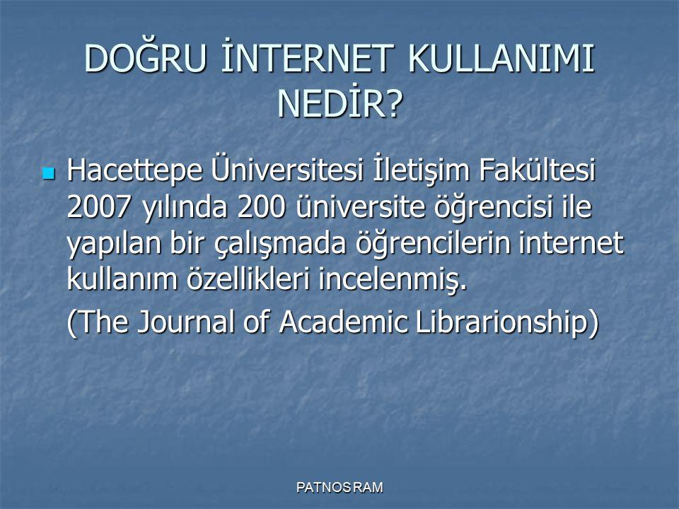 PATNOS RAM DOĞRU İNTERNET KULLANIMI NEDİR? Hacettepe Üniversitesi İletişim Fakültesi 2007 yılında 200 üniversite öğrencisi ile yapılan bir çalışmada ö