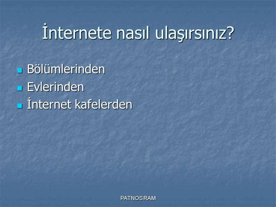 PATNOS RAM İnternete nasıl ulaşırsınız? Bölümlerinden Bölümlerinden Evlerinden Evlerinden İnternet kafelerden İnternet kafelerden