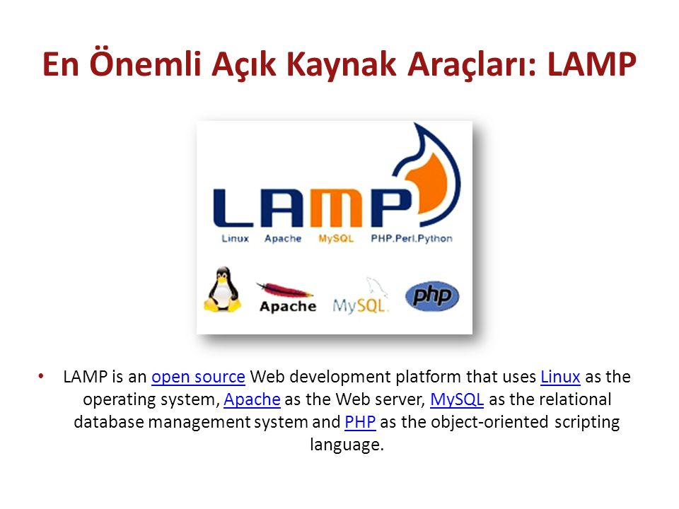 En Önemli Açık Kaynak Araçları: LAMP LAMP is an open source Web development platform that uses Linux as the operating system, Apache as the Web server