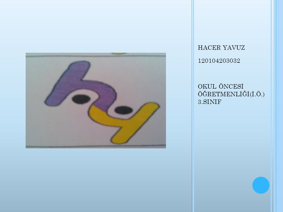 HACER YAVUZ 120104203032 OKUL ÖNCESİ ÖĞRETMENLİĞİ(İ.Ö.) 3.SINIF