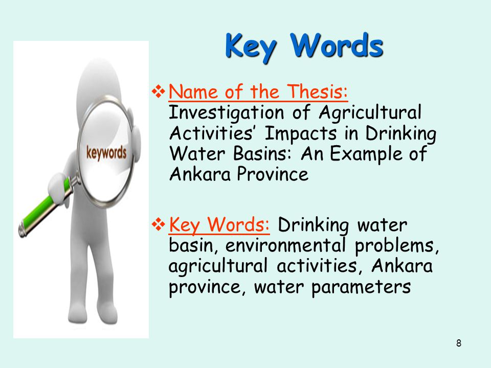 8 Key Words  Name of the Thesis: Investigation of Agricultural Activities' Impacts in Drinking Water Basins: An Example of Ankara Province  Key Words: Drinking water basin, environmental problems, agricultural activities, Ankara province, water parameters