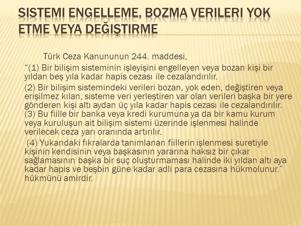 """Türk Ceza Kanununun 244. maddesi, """"(1) Bir bilişim sisteminin işleyişini engelleyen veya bozan kişi bir yıldan beş yıla kadar hapis cezası ile cezalan"""