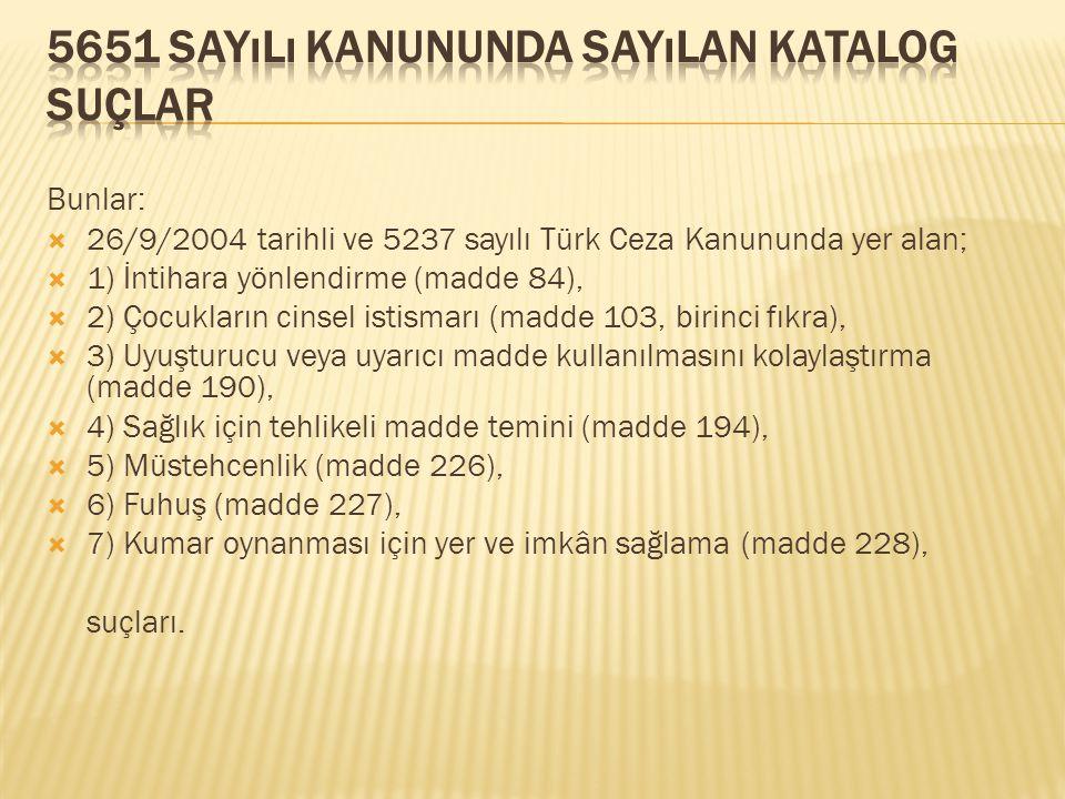 Bunlar:  26/9/2004 tarihli ve 5237 sayılı Türk Ceza Kanununda yer alan;  1) İntihara yönlendirme (madde 84),  2) Çocukların cinsel istismarı (madde