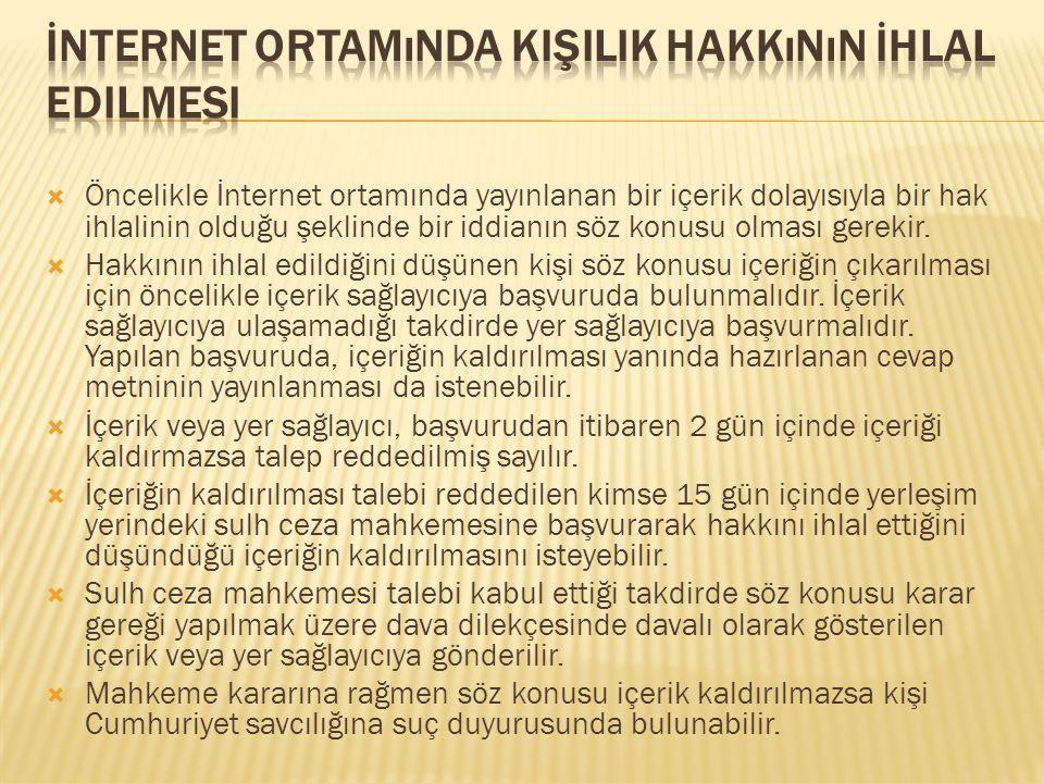  Öncelikle İnternet ortamında yayınlanan bir içerik dolayısıyla bir hak ihlalinin olduğu şeklinde bir iddianın söz konusu olması gerekir.  Hakkının