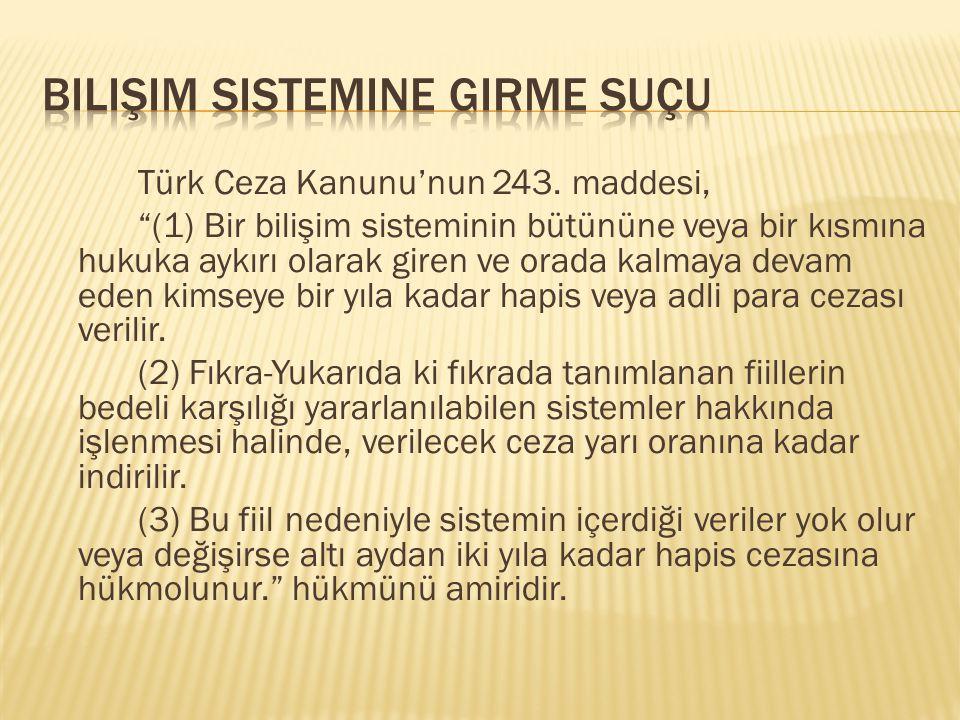 """Türk Ceza Kanunu'nun 243. maddesi, """"(1) Bir bilişim sisteminin bütününe veya bir kısmına hukuka aykırı olarak giren ve orada kalmaya devam eden kimsey"""