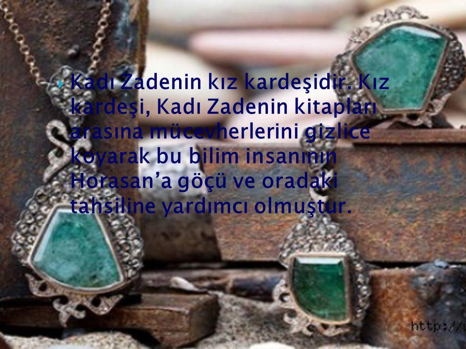  Kadı Zadenin kız kardeşidir.