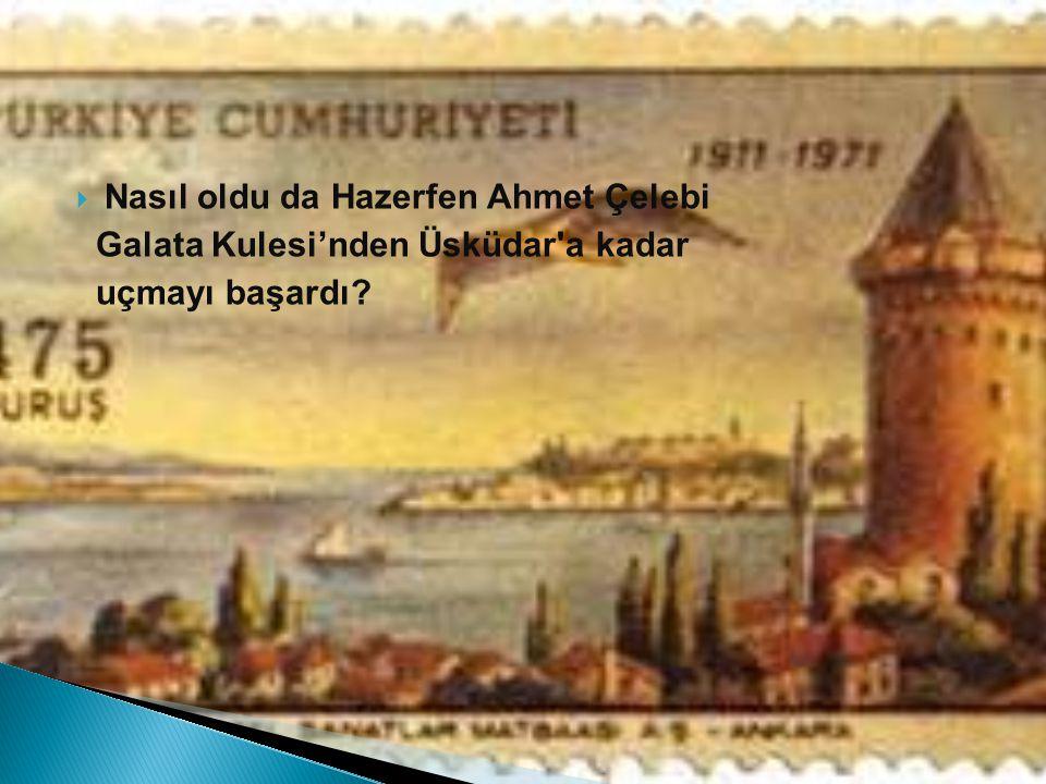  Nasıl oldu da Hazerfen Ahmet Çelebi Galata Kulesi'nden Üsküdar a kadar uçmayı başardı?