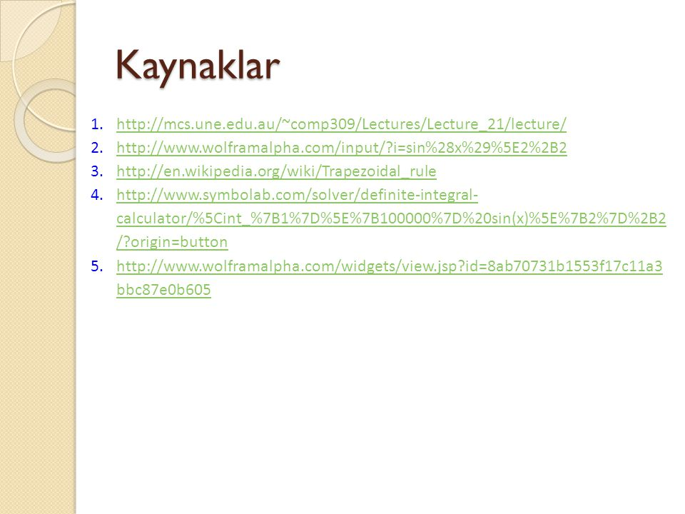 Kaynaklar 1.http://mcs.une.edu.au/~comp309/Lectures/Lecture_21/lecture/http://mcs.une.edu.au/~comp309/Lectures/Lecture_21/lecture/ 2.http://www.wolfra