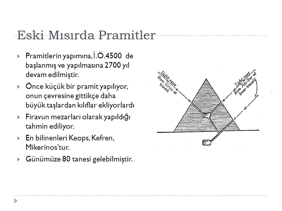 Eski Mısırda Pramitler  Pramitlerin yapımına, İ.Ö.4500 de başlanmış ve yapılmasına 2700 yıl devam edilmiştir.