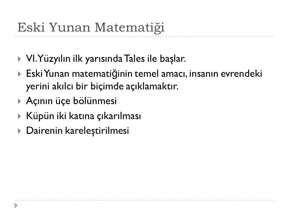 Eski Yunan Matematiği  VI.Yüzyılın ilk yarısında Tales ile başlar.