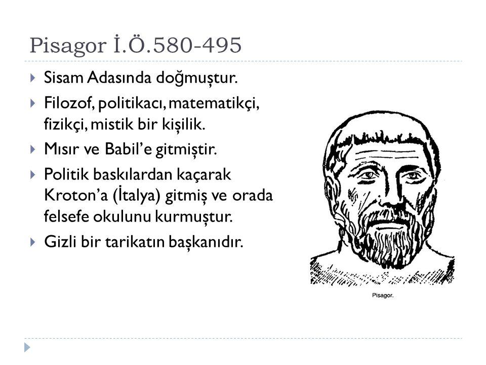 Pisagor İ.Ö.580-495  Sisam Adasında do ğ muştur.