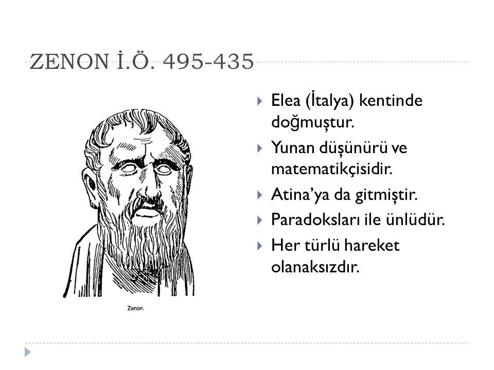 ZENON İ.Ö.495-435  Elea ( İ talya) kentinde do ğ muştur.